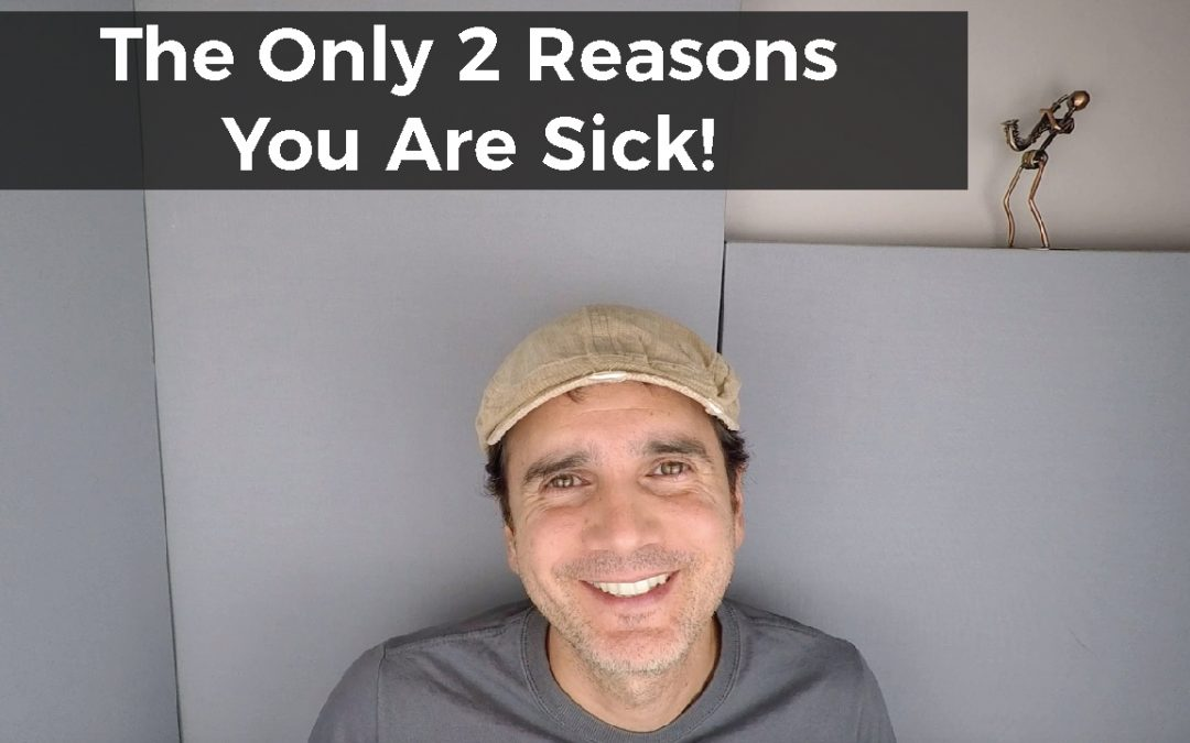 The Only 2 Reasons You Are Sick