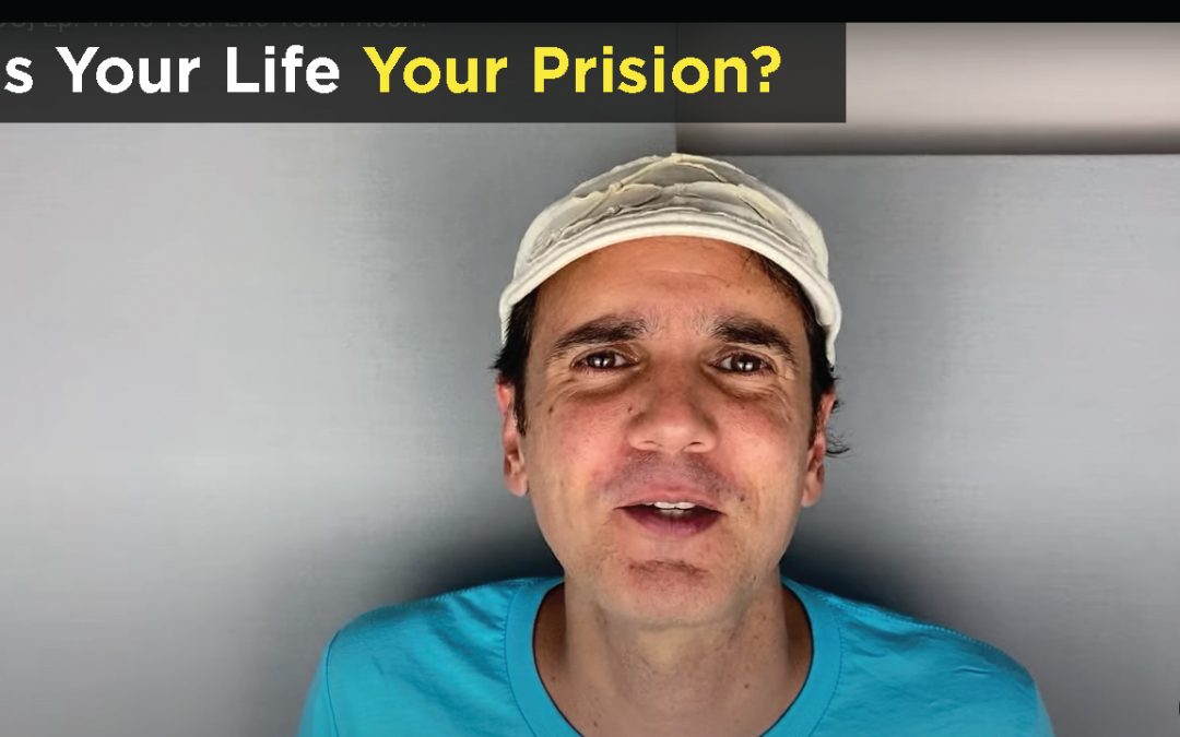 Is Your Life Your Prison?
